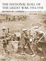 NATIONAL ROLL OF THE GREAT WAR Section III - London: (West, Central & North London) (Paperback)