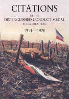 Citations of the Distinguished Conduct Medal 1914-1920: SECTION 3: Territorial Regiments (including RGLI/RNVR/RMLI/RMA & Misc) Royal Engineers Royal Artllery (Paperback)