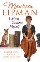 I Must Collect Myself: Choice Cuts From a Long Shelf-Life (Hardback)