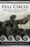 Full Circle: How the Classical World Came Back to Us (Hardback)