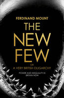 The New Few: Or a Very British Oligarchy (Hardback)