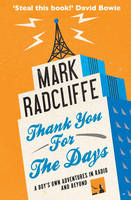 Thank You for the Days: A Boy's Own Adventures in Radio and Beyond (Paperback)