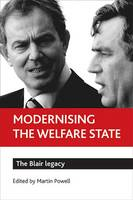 Modernising the welfare state: The Blair legacy (Hardback)