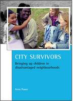 City Survivors: Bringing Up Children in Disadvantaged Neighbourhoods - Case Studies on Poverty, Place and Policy (Hardback)