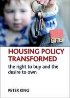 Housing policy transformed: The right to buy and the desire to own (Hardback)
