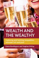 Wealth and the Wealthy: Exploring and Tackling Inequalities between Rich and Poor (Paperback)