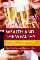 Wealth and the Wealthy: Exploring and Tackling Inequalities Between Rich and Poor (Hardback)