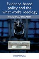 """Evidence-Based Policy and the """"What Works"""" Ideology: Rhetoric and Reality (Paperback)"""