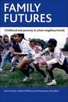 Family futures: Childhood and poverty in urban neighbourhoods (Hardback)