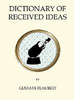 Dictionary of Received Ideas - Quirky Classics (Paperback)