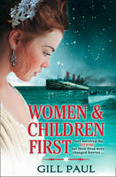 Women and Children First: Bravery, Love and Fate: the Untold Story of the Doomed Titanic (Paperback)