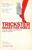 Trickster Makes This World: How Disruptive Imagination Creates Culture. (Paperback)