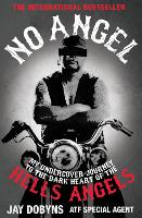 No Angel: My Undercover Journey to the Dark Heart of the Hells Angels (Paperback)