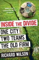 Inside the Divide: One City, Two Teams . . . The Old Firm (Paperback)