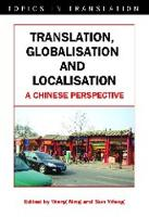 Translation, Globalisation and Localisation: A Chinese Perspective - Topics in Translation (Hardback)