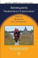 Revitalising Indigenous Languages: How to Recreate a Lost Generation - Linguistic Diversity and Language Rights (Hardback)
