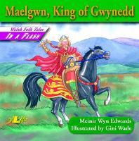 Welsh Folk Tales in a Flash: Maelgwn, King of Gwynedd (Paperback)