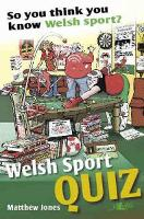 So You Think You Know Welsh Sport? - Welsh Sports Quiz (Paperback)