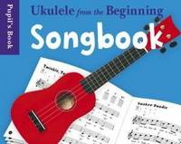 Ukulele from the Beginning Songbook: Songbook - Pupil's Book (Book)