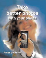 Take Better Photos with Your Phone (Paperback)