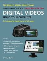 The Really, Really, Really Easy Step-by-step Guide to Creating and Editing Digital Videos Using Your Computer (Paperback)