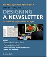 The Really, Really, Really Easy Step-by-step Guide to Designing a Newsletter for Absolute Beginners of All Ages (Paperback)