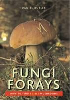 Fungi Forays: How to Find Edible Mushrooms (Paperback)