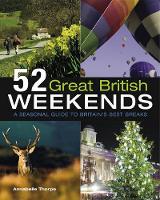 52 Great British Weekends: A Seasonal Guide to Britain's Best Breaks (Paperback)