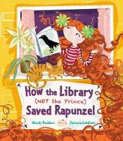 How the Library (Not the Prince) Saved Rapunzel (Hardback)