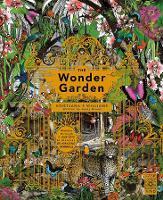 The Wonder Garden: Wander Through 5 Habitats to Discover 80 Amazing Animals (Hardback)