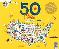 50 Cities of the U.S.A.: Explore America's cities with 50 fact-filled maps - The 50 States (Hardback)