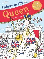 Colour in the Queen: Celebrate the Queen's Life with 15 Frameable Prints (Paperback)