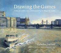 Drawing the Games: A Story of London 2012 Commissioned by the Mayor of London (Hardback)