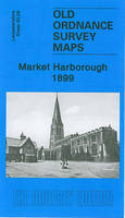 Market Harborough 1899: Leicestershire Sheet 50.08 - Old Ordnance Survey Maps of Leicestershire (Paperback)