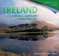 Ireland: Landmarks, Landscapes & Hidden Treasures - Undiscovered Places (Paperback)