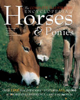 The Complete Illustrated Encyclopedia of Horses and Ponies: Authoritative Reference Care and ID Manual - The Complete Illustrated Encyclopedia S. (Hardback)