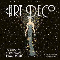 Art Deco: The Golden Age of Graphic Art & Illustration - Masterworks (Hardback)