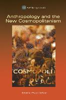Anthropology and the New Cosmopolitanism: Rooted, Feminist and Vernacular Perspectives - ASA Monographs (Hardback)