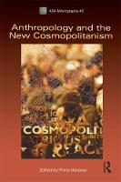 Anthropology and the New Cosmopolitanism: Rooted, Feminist and Vernacular Perspectives - ASA Monographs (Paperback)