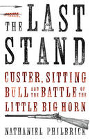The Last Stand: Custer, Sitting Bull and the Battle of Little Big Horn (Hardback)