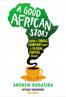 A Good African Story: How a Small Company Built a Global Coffee Brand (Hardback)