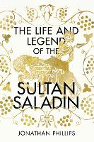 The Life and Legend of the Sultan Saladin (Hardback)
