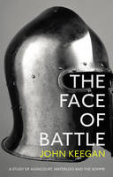 The Face Of Battle: A Study of Agincourt, Waterloo and the Somme (Paperback)
