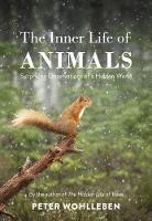 The Inner Life of Animals: Surprising Observations of a Hidden World (Hardback)
