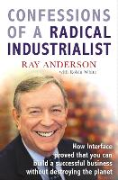 Confessions of a Radical Industrialist: How Interface proved that you can build a successful business without destroying the planet (Paperback)
