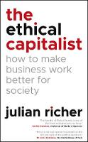 The Ethical Capitalist: How to Make Business Work Better for Society