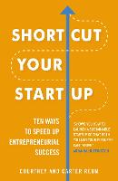 Shortcut Your Startup: Ten Ways to Speed Up Entrepreneurial Success