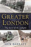 Greater London: The Story of the Suburbs (Hardback)