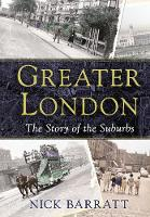 Greater London: The Story of the Suburbs (Paperback)