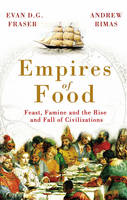 Empires of Food: Feast, Famine and the Rise and Fall of Civilizations (Hardback)